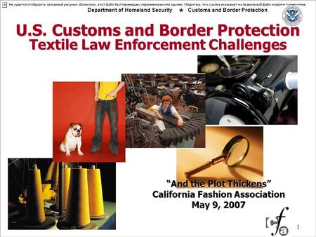 "1 U.S. Customs and Border Protection Textile Law Enforcement Challenges Department of Homeland Security  Customs and Border Protection ""And the Plot Thickens"""