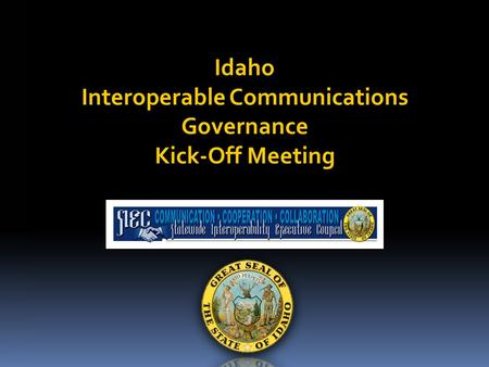 Idaho Interoperable Communications Governance Kick-Off Meeting.