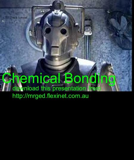 01 Track 1.wma Chemical Bonding download this presentation from