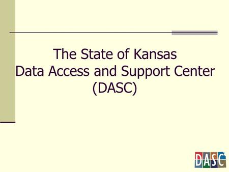 The State of Kansas Data Access and Support Center (DASC)