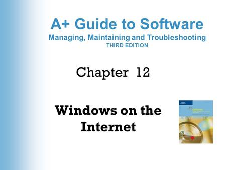 A+ Guide to Software Managing, Maintaining and Troubleshooting THIRD EDITION Chapter 12 Windows on the Internet.