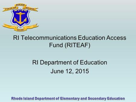 RI Telecommunications Education Access Fund (RITEAF) RI Department of Education June 12, 2015.
