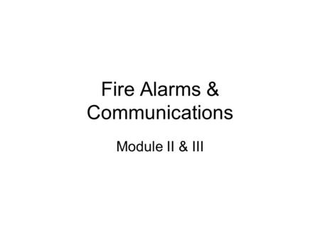 Fire Alarms & Communications Module II & III. FIRE DEPARTMENT COMMUNICATIONS All methods by which the public notifies the communication center of any.