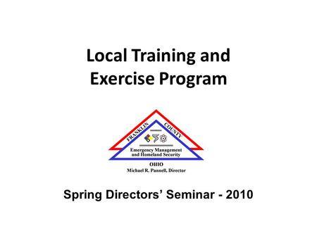 Local Training and Exercise Program Spring Directors' Seminar - 2010.