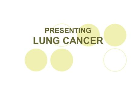 PRESENTING LUNG CANCER. Lung Cancer: Defined  Uncontrolled growth of malignant cells in one or both lungs and tracheo-bronchial tree  A result of repeated.