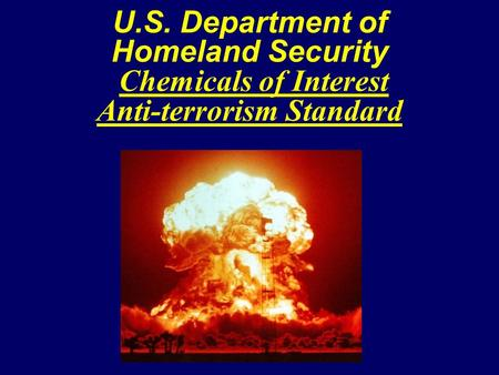 U.S. Department of Homeland Security Chemicals of Interest Anti-terrorism Standard.