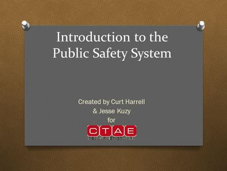 Introduction to the Public Safety System Created by Curt Harrell & Jesse Kuzy for.