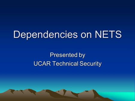 Dependencies on NETS Presented by UCAR Technical Security.