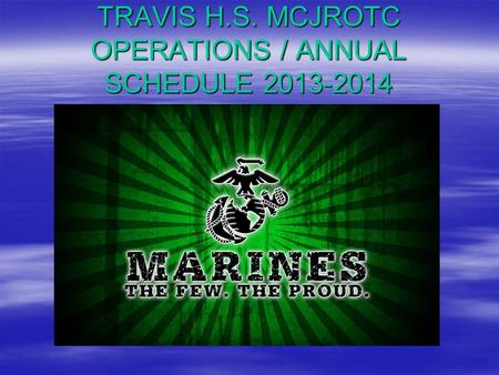 TRAVIS H.S. MCJROTC OPERATIONS / ANNUAL SCHEDULE 2013-2014.