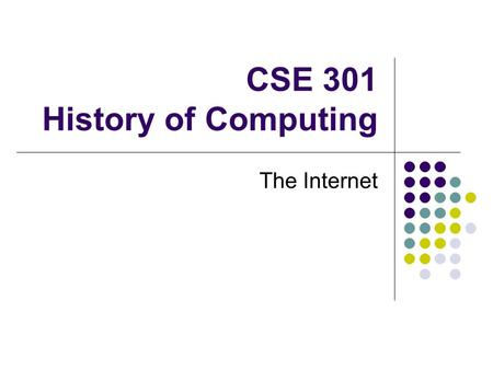 CSE 301 History of Computing The Internet. A Vision of Connecting the World – the Memex Proposed by Vannevar Bush As We May Think in Atlantic Monthly.