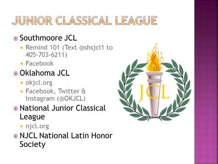  Southmoore JCL  Remind 101 to 405-703-6211)  Facebook  Oklahoma JCL  okjcl.org  Facebook, Twitter & Instagram  National.