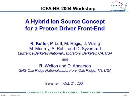 HYBRIS: R. Keller 041021Page 1 A Hybrid Ion Source Concept for a Proton Driver Front-End R. Keller, P. Luft, M. Regis, J. Wallig M. Monroy, A. Ratti, and.