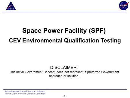 Space Power Facility (SPF) CEV Environmental Qualification Testing DISCLAIMER: This Initial Government Concept does not represent a preferred Government.