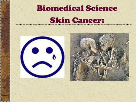Biomedical Science Skin Cancer:. Skin Cancer Most common cancer in US Fastest increasing cancer in US 1,000,000 people had some form of skin cancer in.