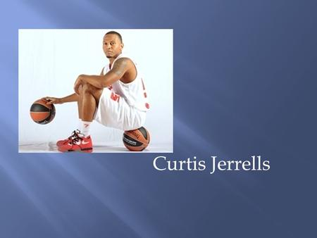 "Curtis Jerrells. Feb 5, 1987Austin, TexasPoint Guard6""1'195 lbs Date of BirthPlace of BirthPositionHeightWeight Curtis Jerrells was a four year starter."
