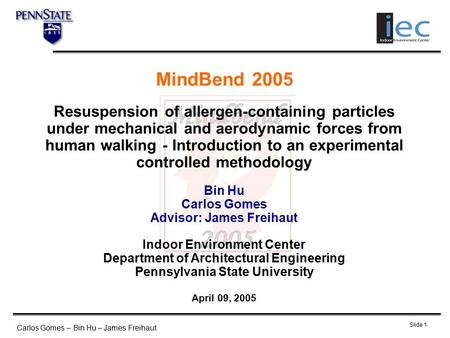 Carlos Gomes – Bin Hu – James Freihaut Slide 1 MindBend 2005 Resuspension of allergen-containing particles under mechanical and aerodynamic forces from.