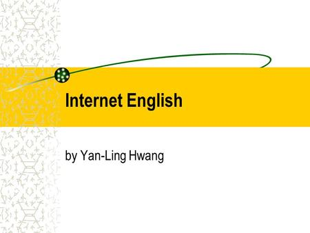 Internet English by Yan-Ling Hwang. The WWW (World Wide Web) –Medium for new and experienced users –Visually attractive –Easy-to-use –Easy-to-understand.