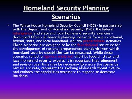 Homeland Security Planning Scenarios The White House Homeland Security Council (HSC) - in partnership with the Department of Homeland Security (DHS), the.