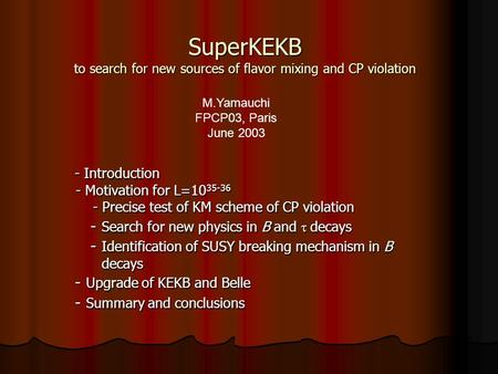 SuperKEKB to search for new sources of flavor mixing and CP violation - Introduction - Introduction - Motivation for L=10 35-36 - Motivation for L=10 35-36.