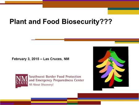 Plant and Food Biosecurity??? February 3, 2015 – Las Cruces, NM.