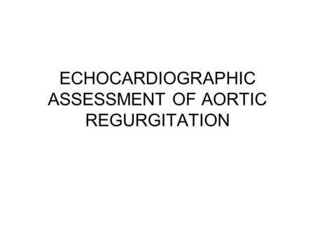 ECHOCARDIOGRAPHIC ASSESSMENT OF AORTIC REGURGITATION