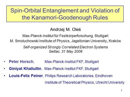 Seillac, 31 May 20061 Spin-Orbital Entanglement and Violation of the Kanamori-Goodenough Rules Andrzej M. Oleś Max-Planck-Institut für Festkörperforschung,