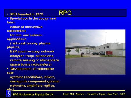 RPG Radiometer Physics GmbH Japan Met. Agency – Tsukuba / Japan, Nov./Dec. 2005 RPG RPG founded in 1973 Specialized in the design and fabri- cation of.