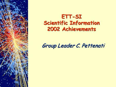 Group Leader C. Pettenati ETT-SI Scientific Information 2002 Achievements.