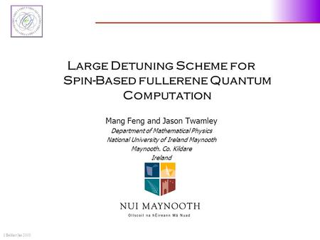 1 Belfast Jan 2003 Large Detuning Scheme for Spin-Based fullerene Quantum Computation Mang Feng and Jason Twamley Department of Mathematical Physics National.