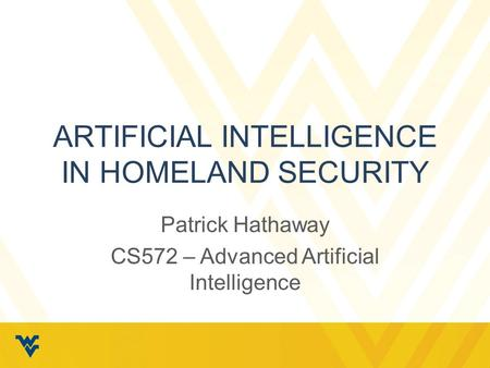 ARTIFICIAL INTELLIGENCE IN HOMELAND SECURITY Patrick Hathaway CS572 – Advanced Artificial Intelligence.