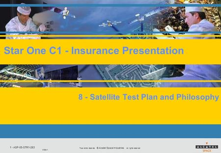 1 - ASP-05-STR1-263 M054-1 Tous droits réservés © Alcatel Space Industries All rights reserved Star One C1 - Insurance Presentation 8 - Satellite Test.