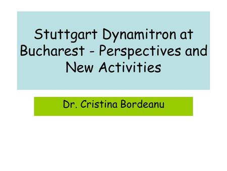 Stuttgart Dynamitron at Bucharest - Perspectives and New Activities