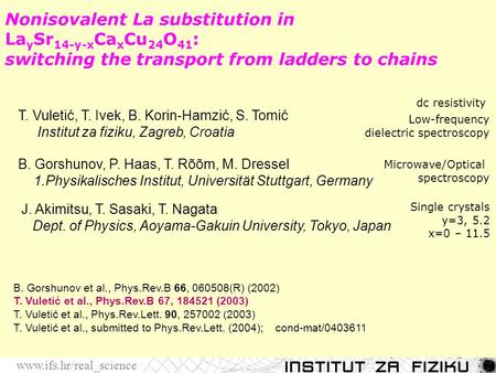 Nonisovalent La substitution in La y Sr 14-y-x Ca x Cu 24 O 41 : switching the transport from ladders to chains www.ifs.hr/real_science T. Vuletić, T.