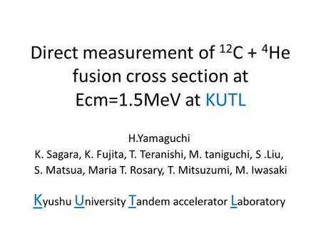 Direct measurement of 12 C + 4 He fusion cross section at Ecm=1.5MeV at KUTL H.Yamaguchi K. Sagara, K. Fujita, T. Teranishi, M. taniguchi, S.Liu, S. Matsua,