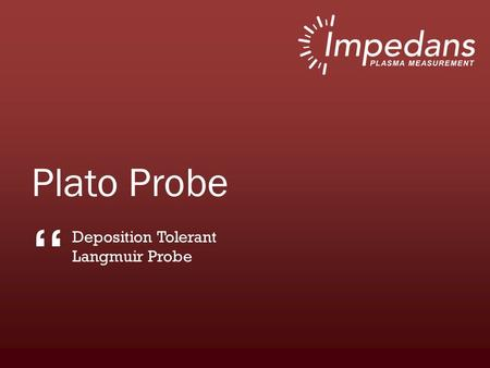 "Plato Probe "" Deposition Tolerant Langmuir Probe."