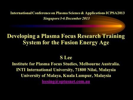 International Conference on Plasma Science & Applications ICPSA2013 Singapore 3-6 December 2013 Developing a Plasma Focus Research Training System for.