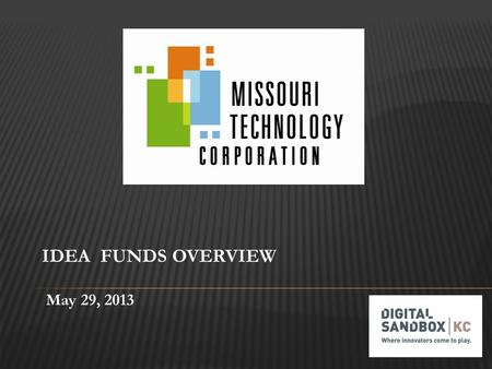 May 29, 2013. Missouri Technology Corporation  Public-private partnership created by the Missouri General Assembly to lead efforts to promote entrepreneurship.