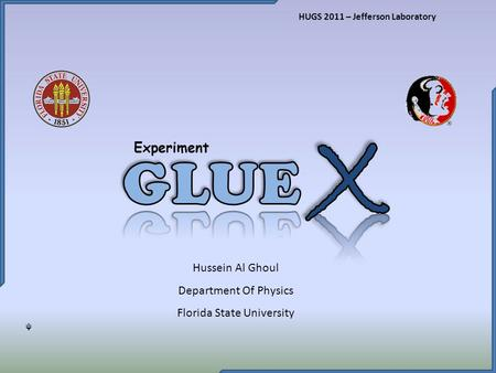 Experiment HUGS 2011 – Jefferson Laboratory Hussein Al Ghoul Department Of Physics Florida State University ᵠ.