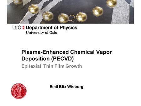 Plasma-Enhanced Chemical Vapor Deposition (PECVD) Epitaxial Thin Film Growth Emil Blix Wisborg.