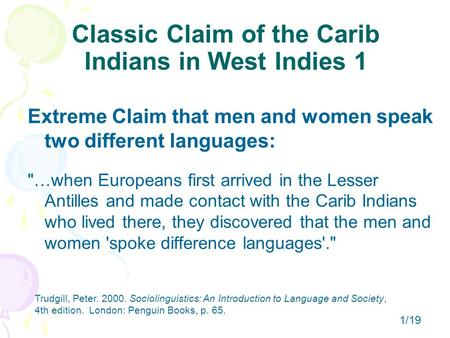 Classic Claim of the Carib Indians in West Indies 1 Extreme Claim that men and women speak two different languages: …when Europeans first arrived in the.