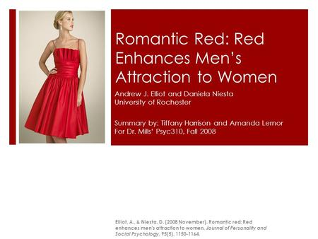 Romantic Red: Red Enhances Men's Attraction to Women Andrew J. Elliot and Daniela Niesta University of Rochester Elliot, A., & Niesta, D. (2008 November).