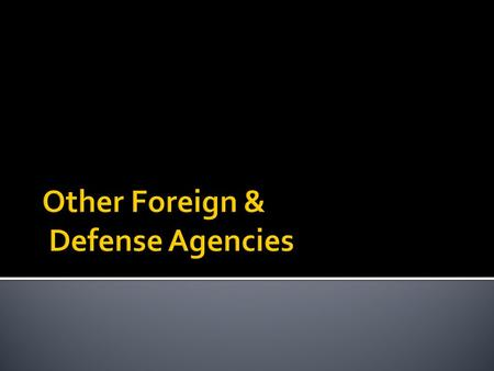  What government agencies are involved with foreign policy?