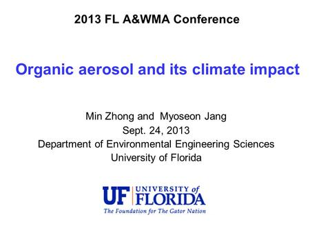 Organic aerosol and its climate impact Min Zhong and Myoseon Jang Sept. 24, 2013 Department of Environmental Engineering Sciences University of Florida.