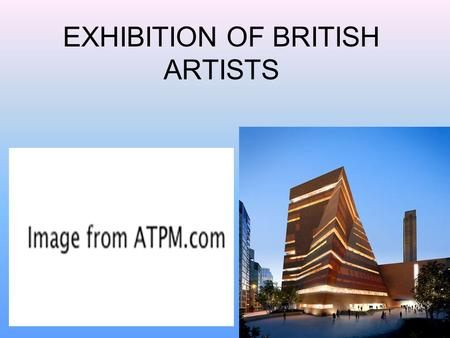 EXHIBITION OF BRITISH ARTISTS. Aims: To develop communication skills on the topic; To deepen knowledge of British art and famous artist; To learn more.