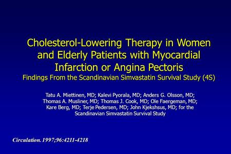 Cholesterol-Lowering Therapy in Women and Elderly Patients with Myocardial Infarction or Angina Pectoris Findings From the Scandinavian Simvastatin Survival.