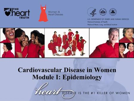Cardiovascular Disease in Women Module I: Epidemiology.