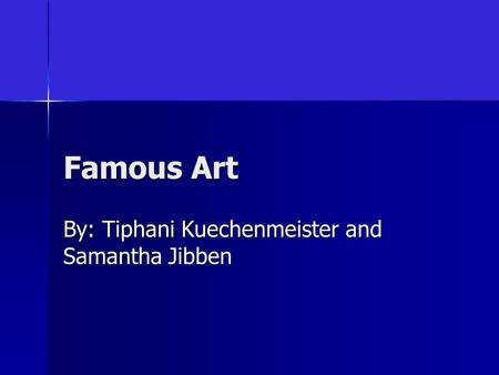Famous Art By: Tiphani Kuechenmeister and Samantha Jibben.