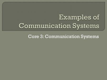 Core 3: Communication Systems. Internet The internet is a worldwide packet switched public network based on the internet protocol where all data moves.