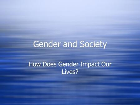 Gender and Society How Does Gender Impact Our Lives?