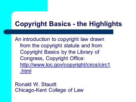 Copyright Basics - the Highlights An introduction to copyright law drawn from the copyright statute and from Copyright Basics by the Library of Congress,